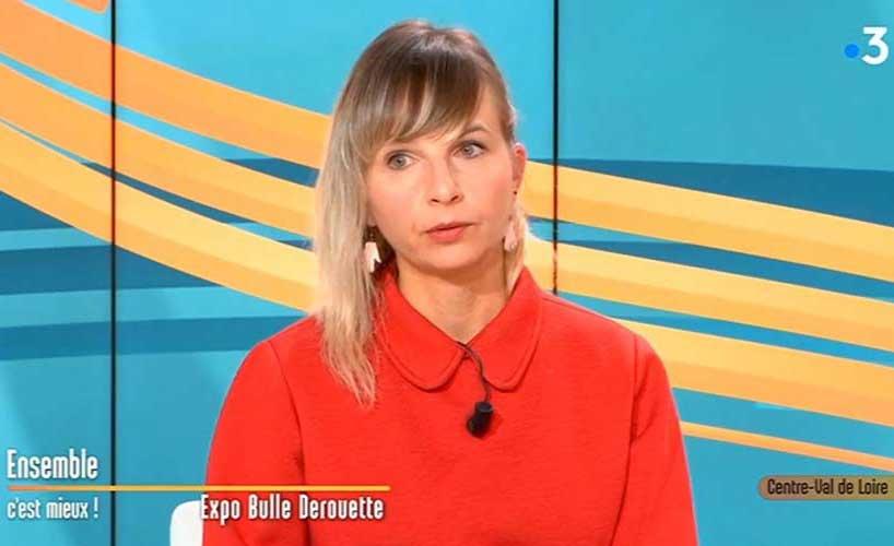 Bulle Derouette expose, France 3 Val de Loire en cause